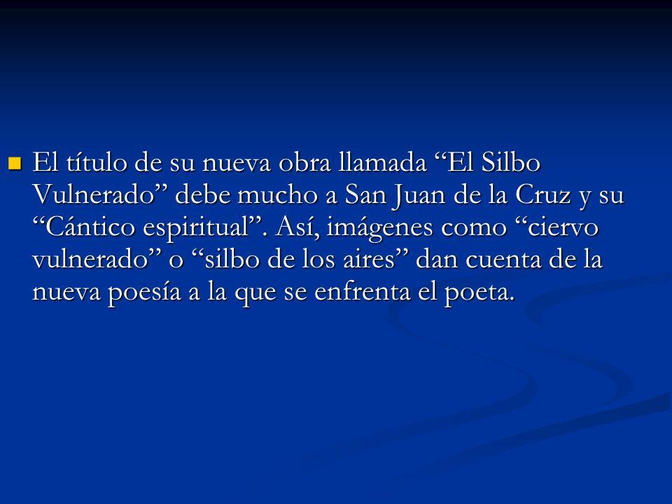 El título de su nueva obra llamada El Silbo Vulnerado debe mucho a San Juan de la Cruz y su Cántico espiritual. Así, imágenes como ciervo vulnerado o
