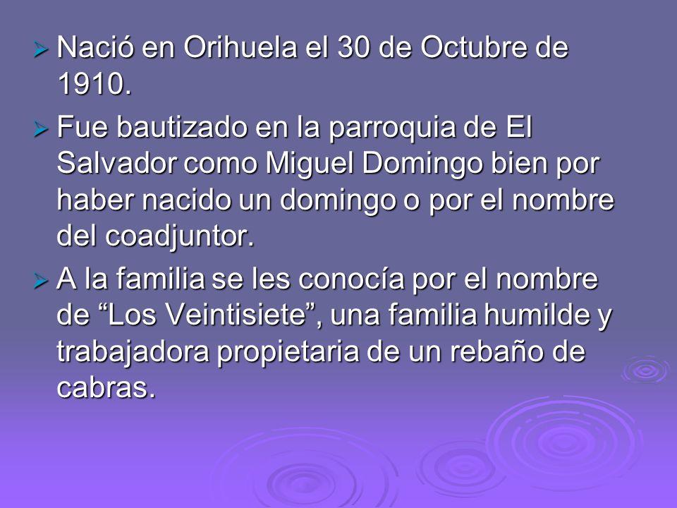 Nació en Orihuela el 30 de Octubre de 1910. Nació en Orihuela el 30 de Octubre de 1910. Fue bautizado en la parroquia de El Salvador como Miguel Domin