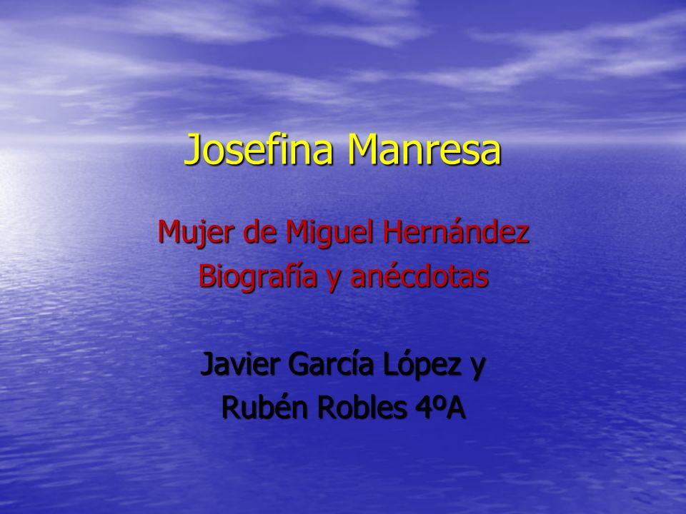 Josefina Manresa Mujer de Miguel Hernández Biografía y anécdotas Javier García López y Rubén Robles 4ºA