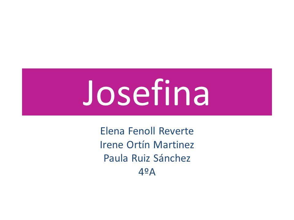Josefina Elena Fenoll Reverte Irene Ortín Martinez Paula Ruiz Sánchez 4ºA
