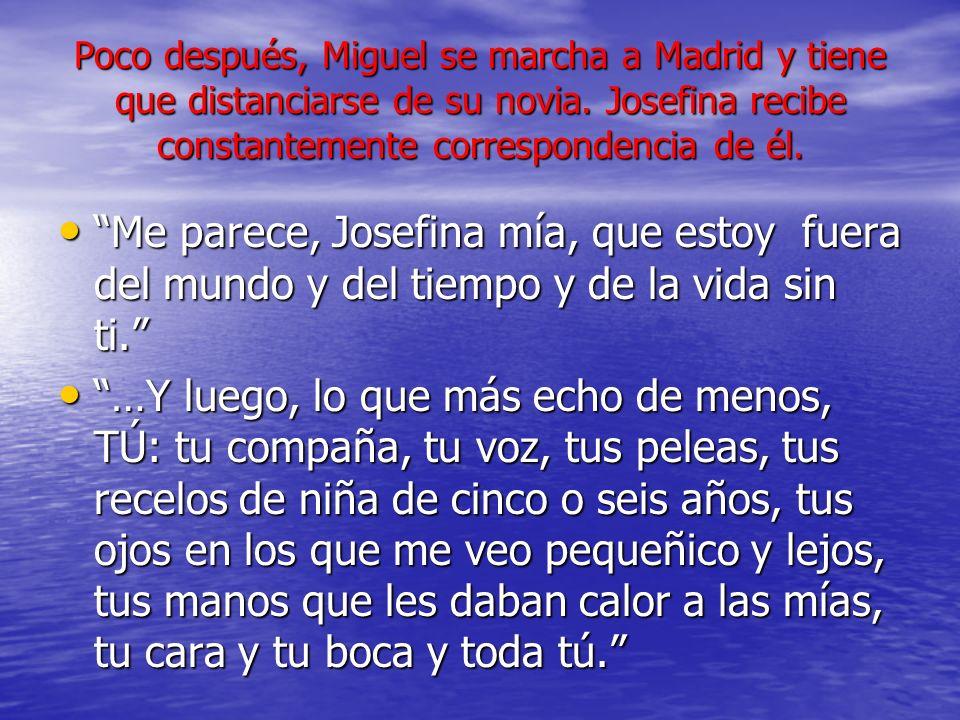 Poco después, Miguel se marcha a Madrid y tiene que distanciarse de su novia. Josefina recibe constantemente correspondencia de él. Me parece, Josefin