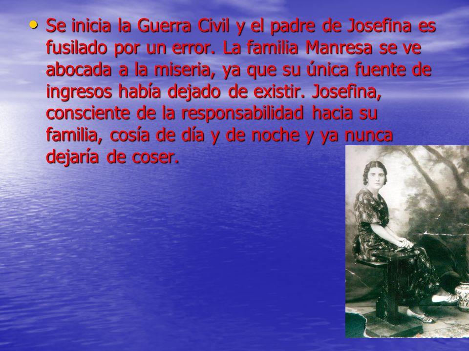 Se inicia la Guerra Civil y el padre de Josefina es fusilado por un error. La familia Manresa se ve abocada a la miseria, ya que su única fuente de in