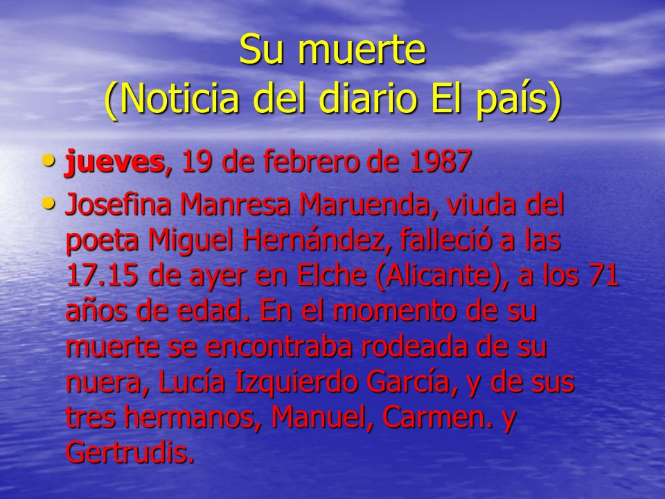 Su muerte (Noticia del diario El país) jueves, 19 de febrero de 1987 jueves, 19 de febrero de 1987 Josefina Manresa Maruenda, viuda del poeta Miguel H