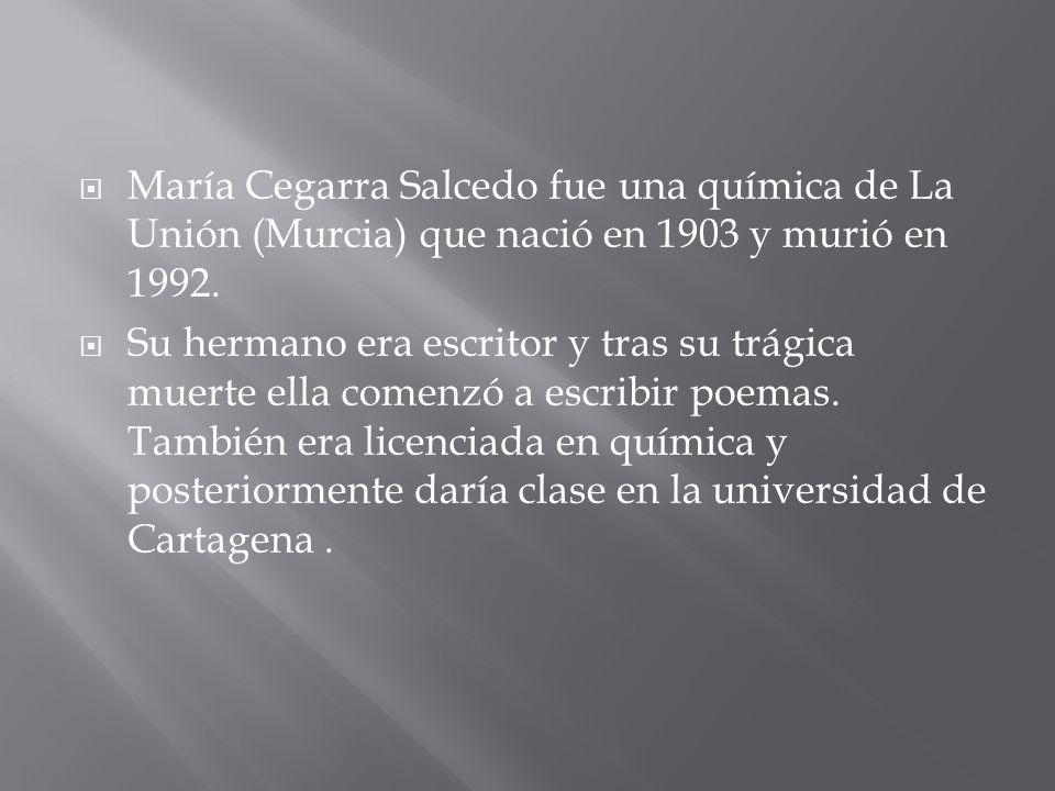 María Cegarra Salcedo fue una química de La Unión (Murcia) que nació en 1903 y murió en 1992. Su hermano era escritor y tras su trágica muerte ella co