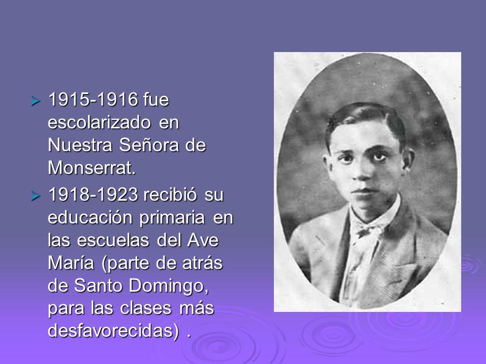 1915-1916 fue escolarizado en Nuestra Señora de Monserrat. 1915-1916 fue escolarizado en Nuestra Señora de Monserrat. 1918-1923 recibió su educación p