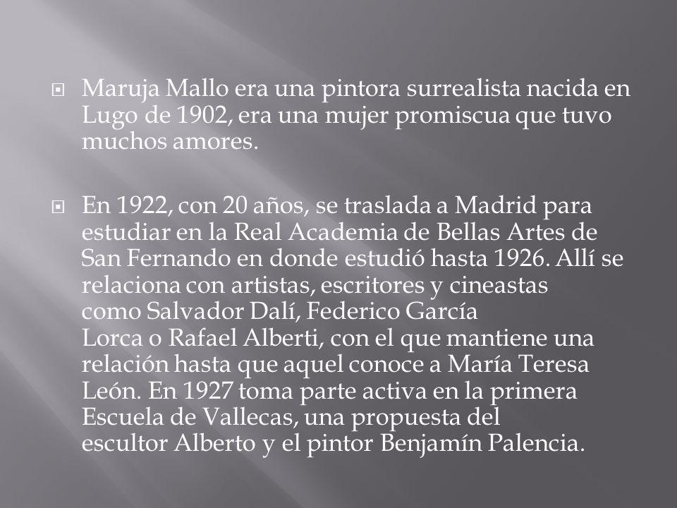 Maruja Mallo era una pintora surrealista nacida en Lugo de 1902, era una mujer promiscua que tuvo muchos amores. En 1922, con 20 años, se traslada a M