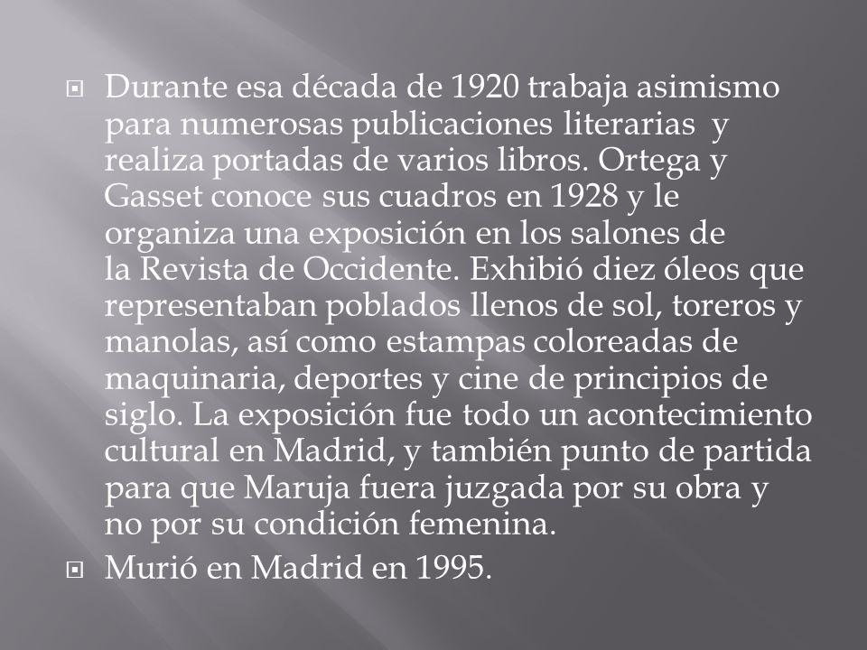 Durante esa década de 1920 trabaja asimismo para numerosas publicaciones literarias y realiza portadas de varios libros. Ortega y Gasset conoce sus cu