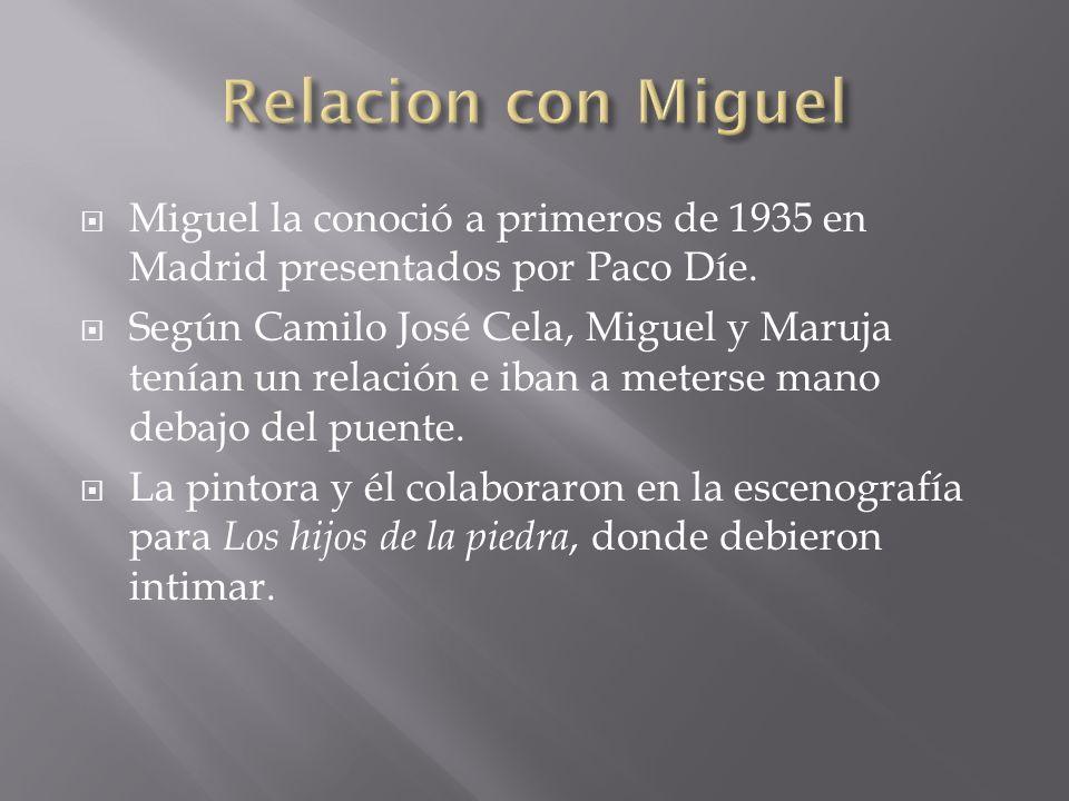 Miguel la conoció a primeros de 1935 en Madrid presentados por Paco Díe. Según Camilo José Cela, Miguel y Maruja tenían un relación e iban a meterse m