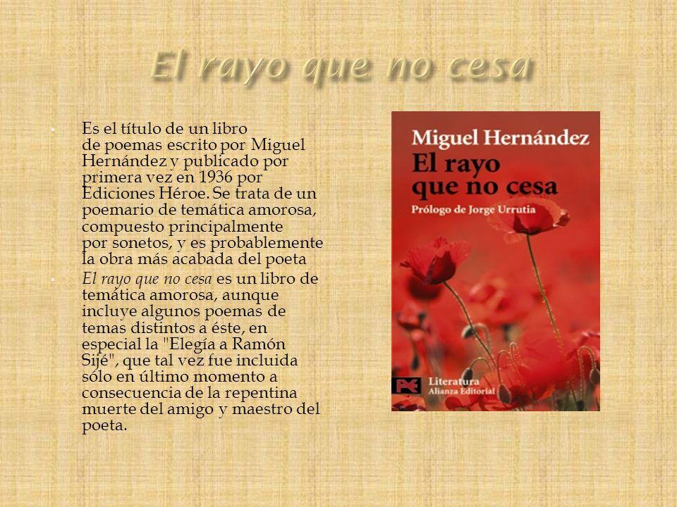 Es el título de un libro de poemas escrito por Miguel Hernández y publicado por primera vez en 1936 por Ediciones Héroe. Se trata de un poemario de te