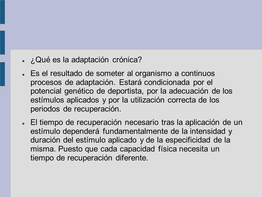 ¿Qué es la adaptación crónica? Es el resultado de someter al organismo a continuos procesos de adaptación. Estará condicionada por el potencial genéti