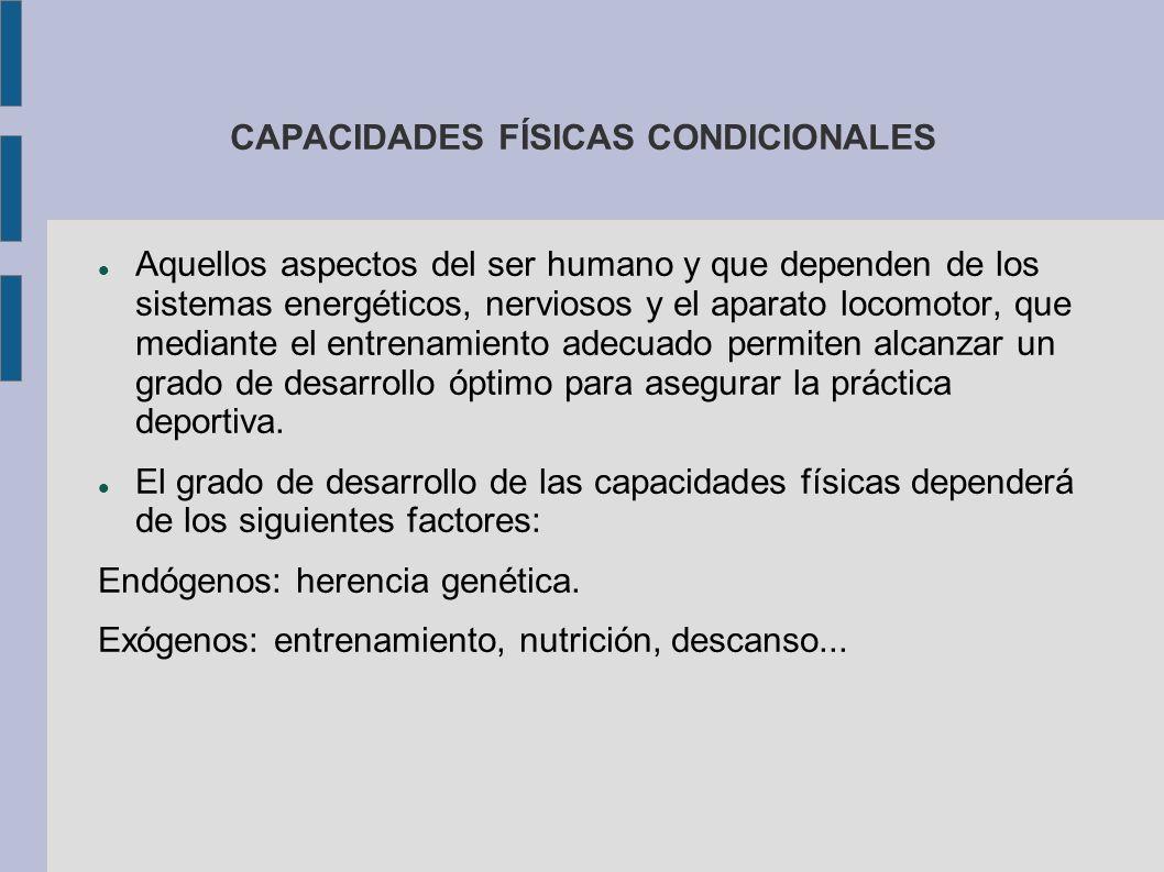 CAPACIDADES FÍSICAS CONDICIONALES Aquellos aspectos del ser humano y que dependen de los sistemas energéticos, nerviosos y el aparato locomotor, que m