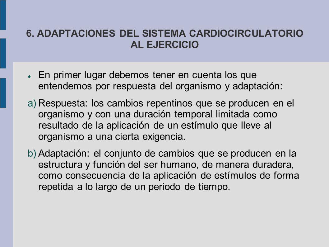 6. ADAPTACIONES DEL SISTEMA CARDIOCIRCULATORIO AL EJERCICIO En primer lugar debemos tener en cuenta los que entendemos por respuesta del organismo y a