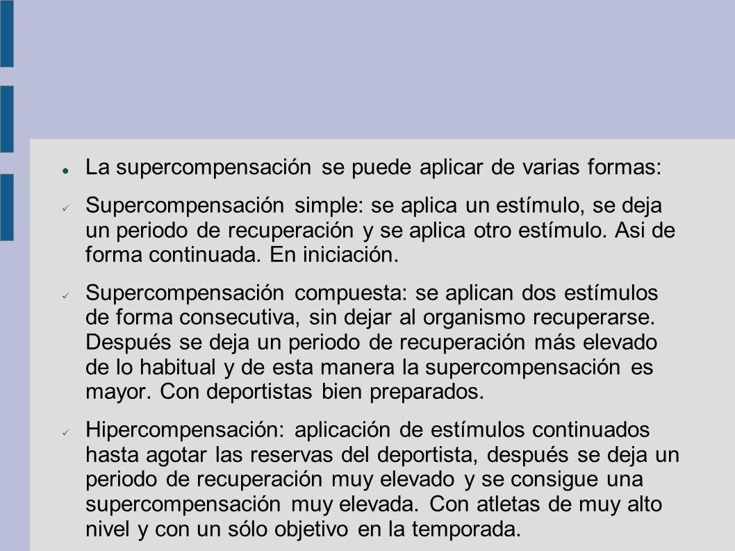 La supercompensación se puede aplicar de varias formas: Supercompensación simple: se aplica un estímulo, se deja un periodo de recuperación y se aplica otro estímulo.