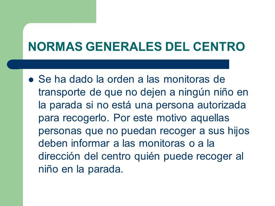 NORMAS GENERALES DEL CENTRO Se ha dado la orden a las monitoras de transporte de que no dejen a ningún niño en la parada si no está una persona autori