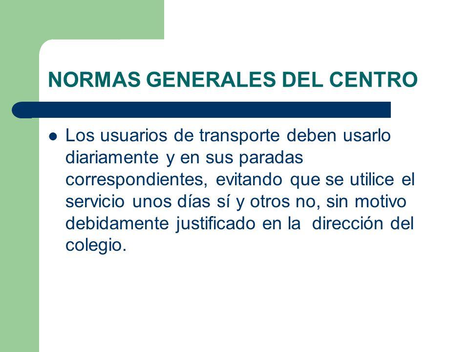 NORMAS GENERALES DEL CENTRO Los usuarios de transporte deben usarlo diariamente y en sus paradas correspondientes, evitando que se utilice el servicio