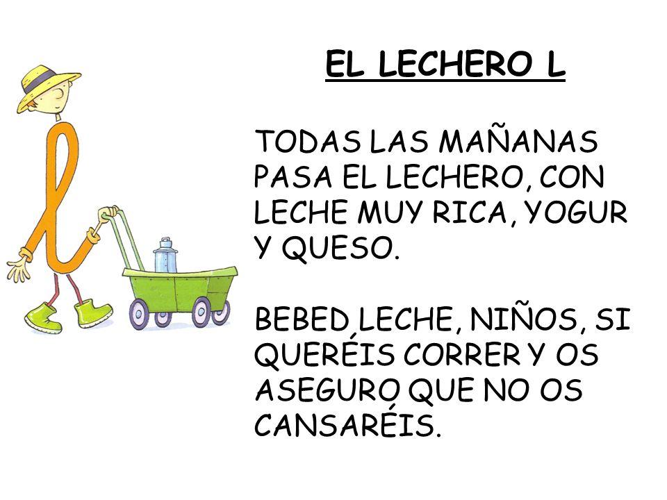 EL LECHERO L TODAS LAS MAÑANAS PASA EL LECHERO, CON LECHE MUY RICA, YOGUR Y QUESO. BEBED LECHE, NIÑOS, SI QUERÉIS CORRER Y OS ASEGURO QUE NO OS CANSAR
