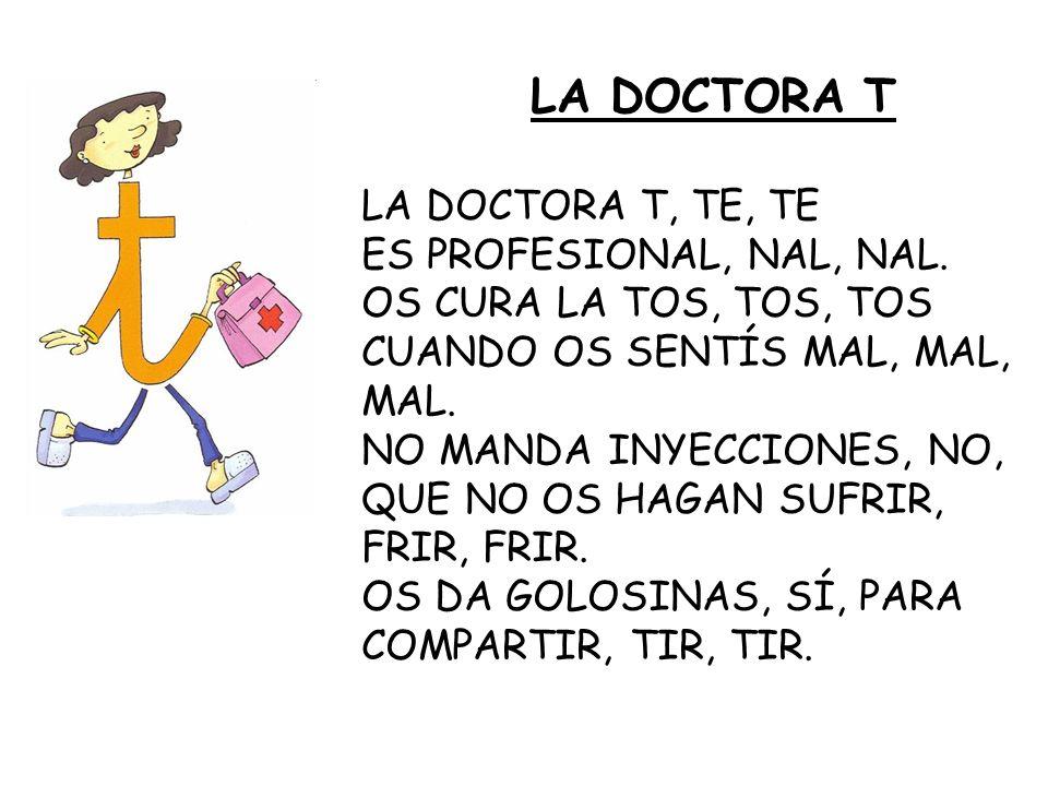 LA DOCTORA T LA DOCTORA T, TE, TE ES PROFESIONAL, NAL, NAL. OS CURA LA TOS, TOS, TOS CUANDO OS SENTÍS MAL, MAL, MAL. NO MANDA INYECCIONES, NO, QUE NO