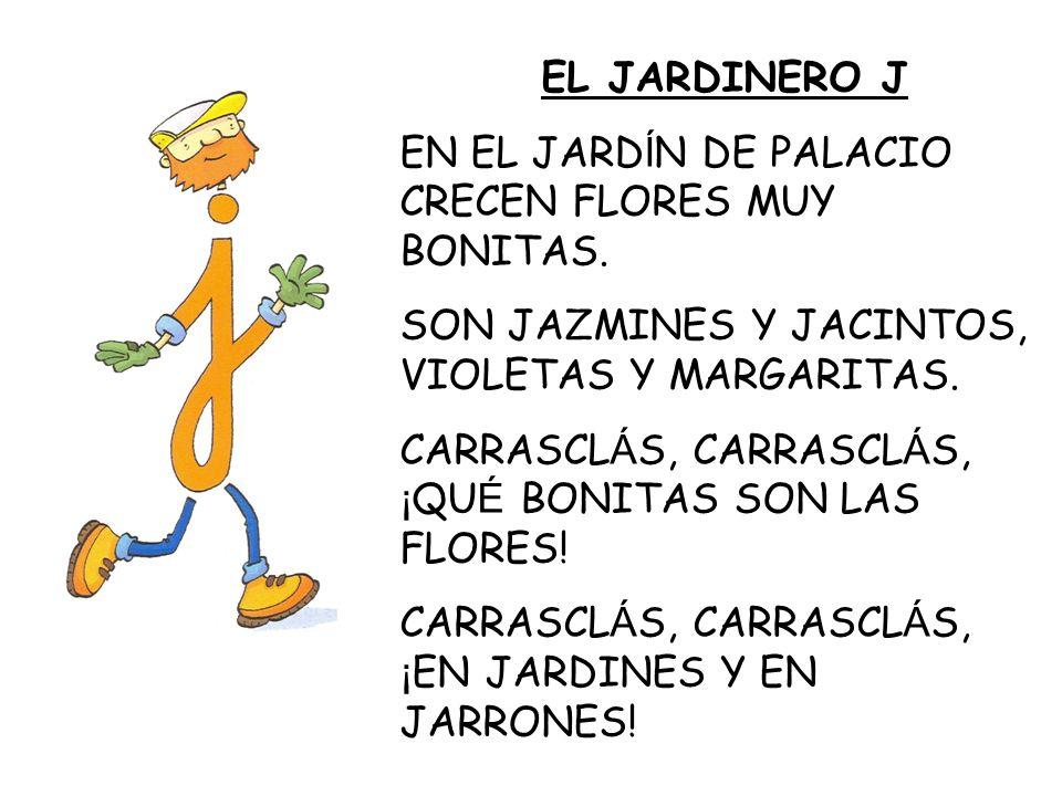 EL JARDINERO J EN EL JARD Í N DE PALACIO CRECEN FLORES MUY BONITAS. SON JAZMINES Y JACINTOS, VIOLETAS Y MARGARITAS. CARRASCL Á S, CARRASCL Á S, ¡ QU É