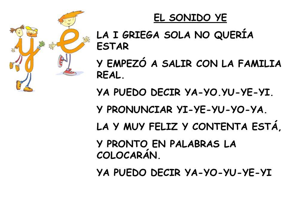 EL SONIDO YE LA I GRIEGA SOLA NO QUERÍA ESTAR Y EMPEZÓ A SALIR CON LA FAMILIA REAL. YA PUEDO DECIR YA-YO.YU-YE-YI. Y PRONUNCIAR YI-YE-YU-YO-YA. LA Y M