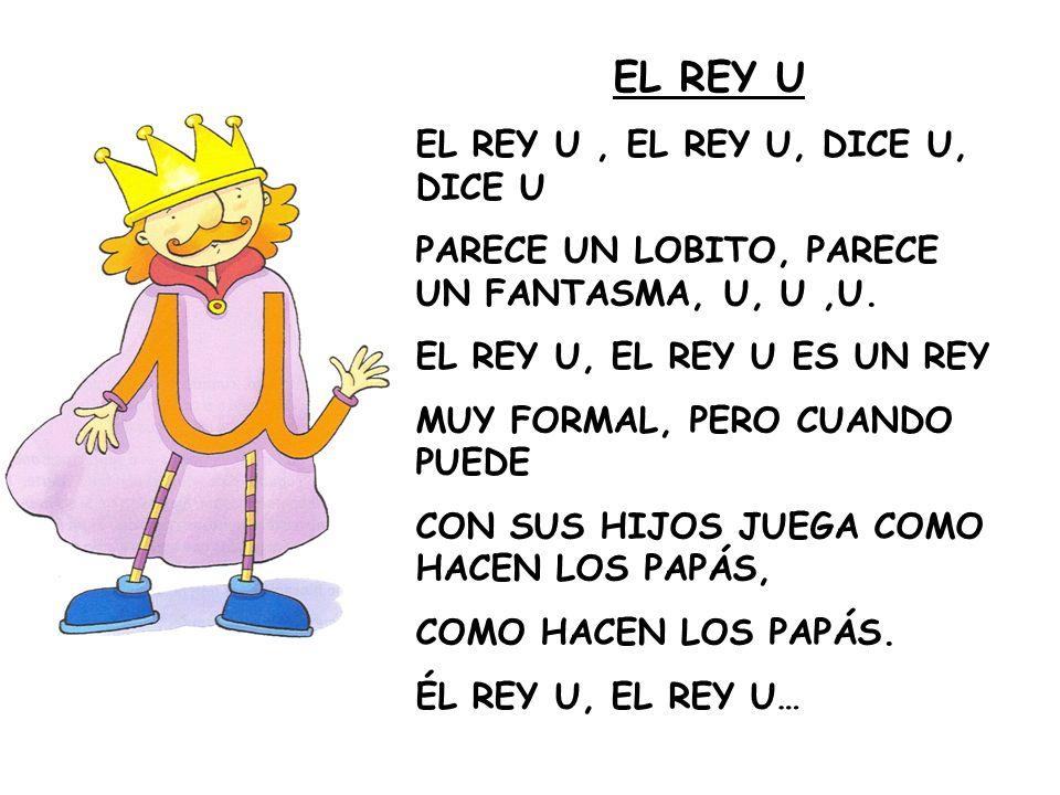 EL REY U EL REY U, EL REY U, DICE U, DICE U PARECE UN LOBITO, PARECE UN FANTASMA, U, U,U. EL REY U, EL REY U ES UN REY MUY FORMAL, PERO CUANDO PUEDE C