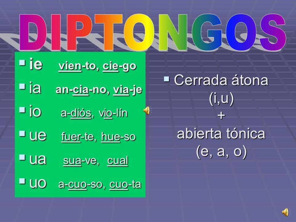 Son agrupaciones de dos vocales que forman una sola sílaba. Son agrupaciones de dos vocales que forman una sola sílaba. Una de las dos vocales es siem