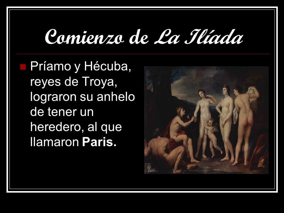 Comienzo de La Ilíada Príamo y Hécuba, reyes de Troya, lograron su anhelo de tener un heredero, al que llamaron Paris.