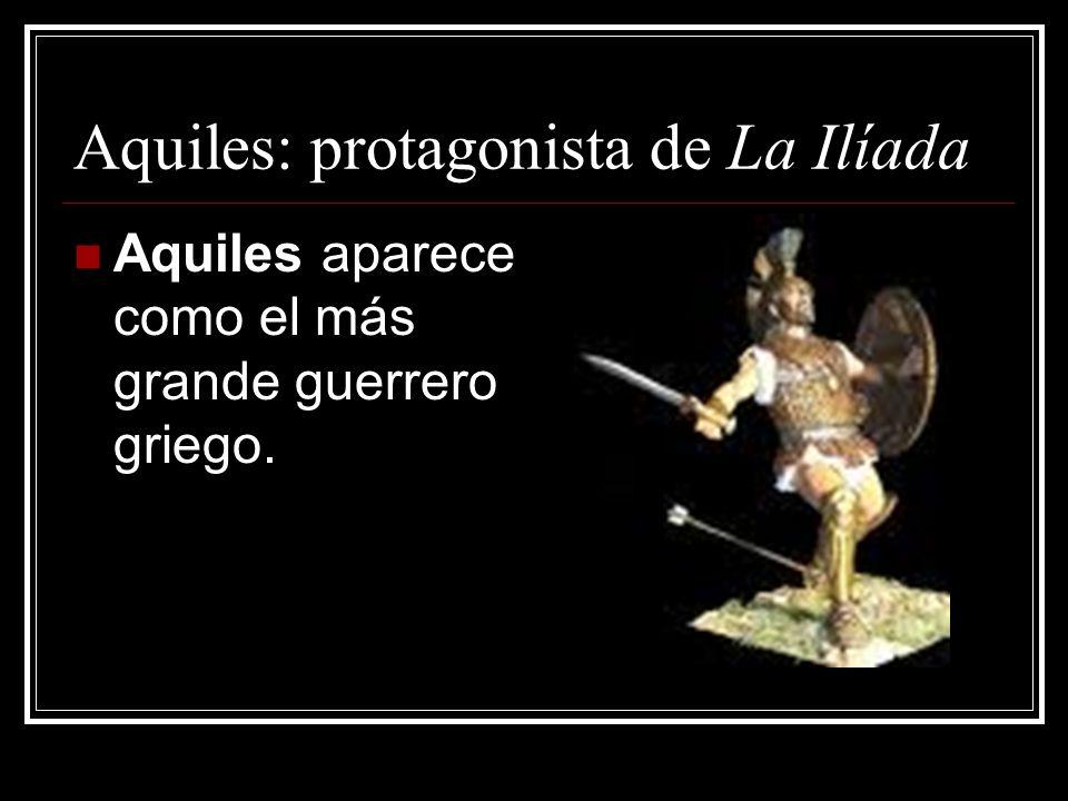 Aquiles: protagonista de La Ilíada Aquiles aparece como el más grande guerrero griego.