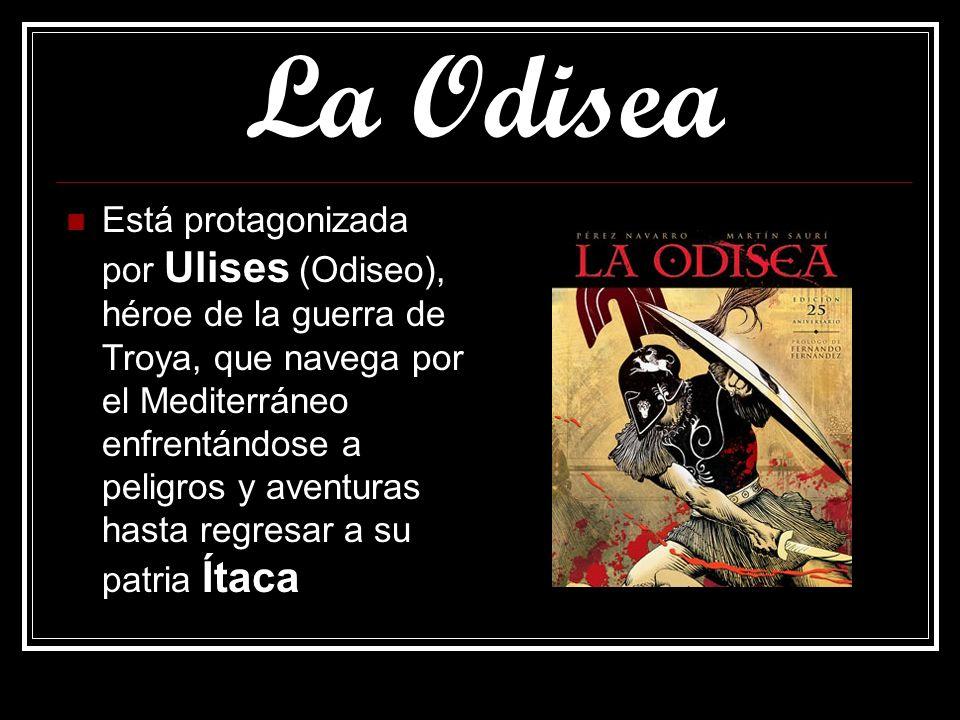 La Odisea Está protagonizada por Ulises (Odiseo), héroe de la guerra de Troya, que navega por el Mediterráneo enfrentándose a peligros y aventuras has