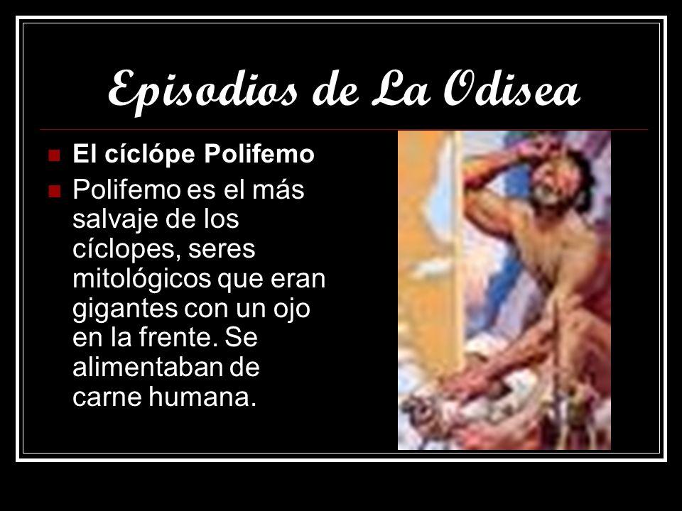 Episodios de La Odisea El cíclópe Polifemo Polifemo es el más salvaje de los cíclopes, seres mitológicos que eran gigantes con un ojo en la frente. Se