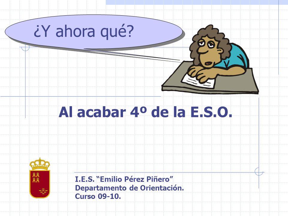 Al acabar 4º de la E.S.O.I.E.S. Emilio Pérez Piñero Departamento de Orientación.