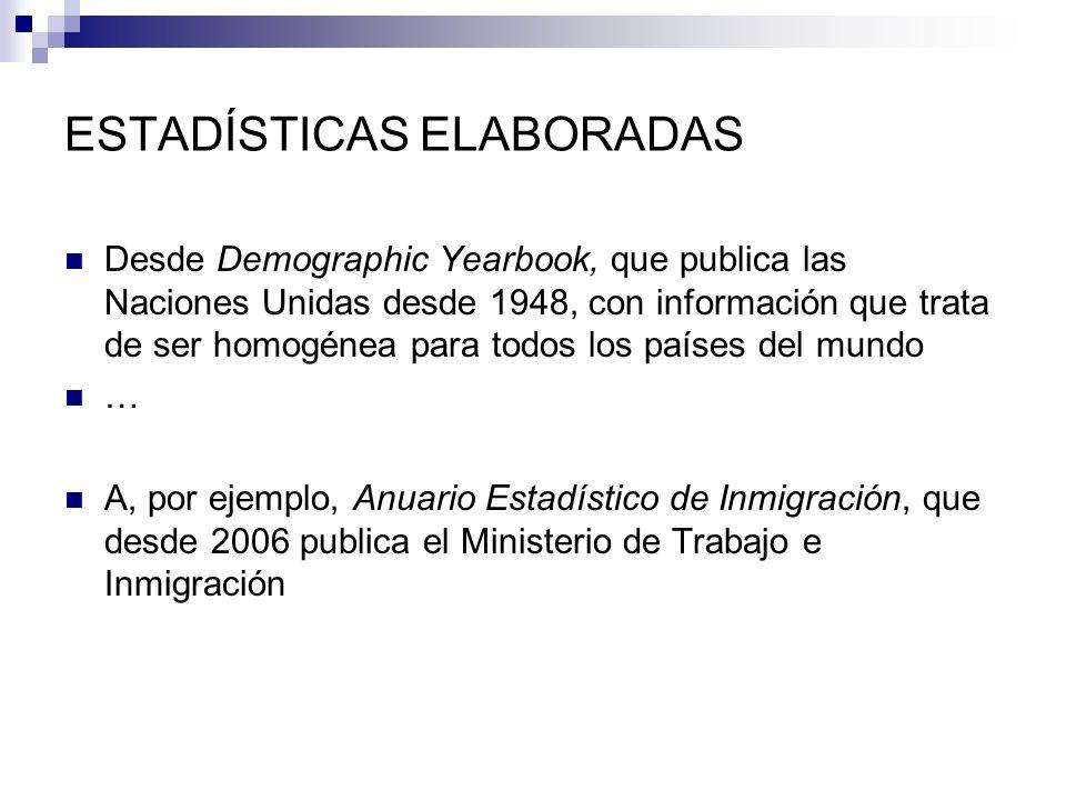 ESTADÍSTICAS ELABORADAS Desde Demographic Yearbook, que publica las Naciones Unidas desde 1948, con información que trata de ser homogénea para todos