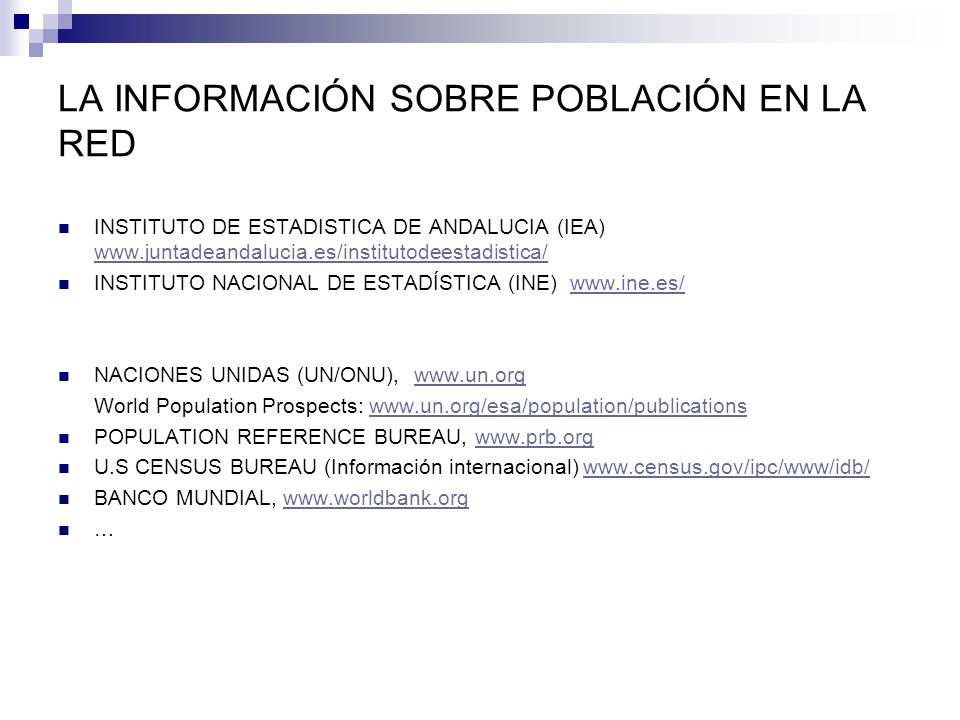 LA INFORMACIÓN SOBRE POBLACIÓN EN LA RED INSTITUTO DE ESTADISTICA DE ANDALUCIA (IEA) www.juntadeandalucia.es/institutodeestadistica/ www.juntadeandalu