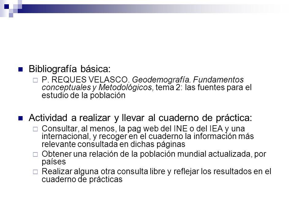 Bibliografía básica: P. REQUES VELASCO. Geodemografía. Fundamentos conceptuales y Metodológicos, tema 2: las fuentes para el estudio de la población A