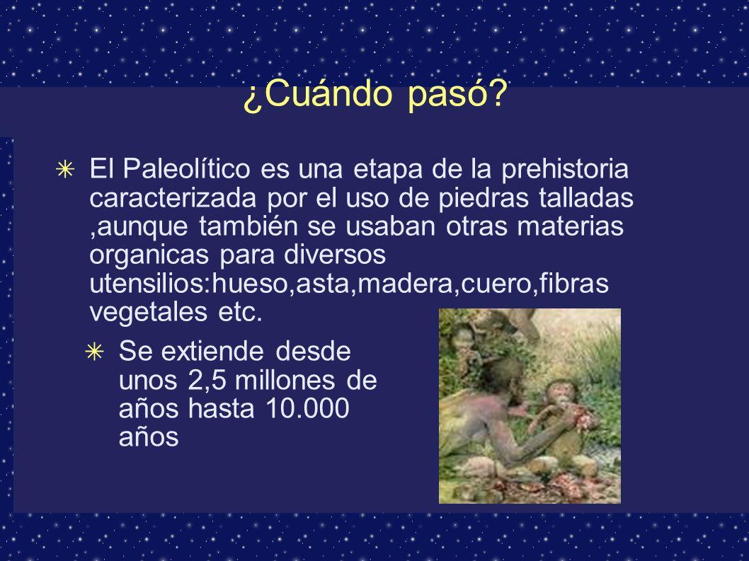 Paleolítico ¿Cuándo pasó.