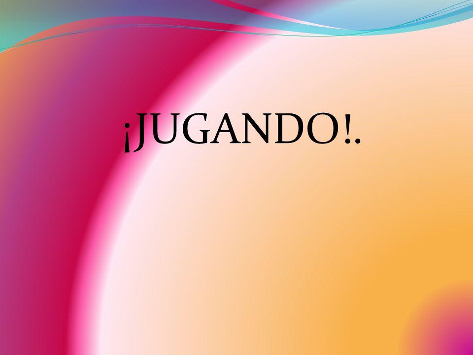 ¡JUGANDO!.