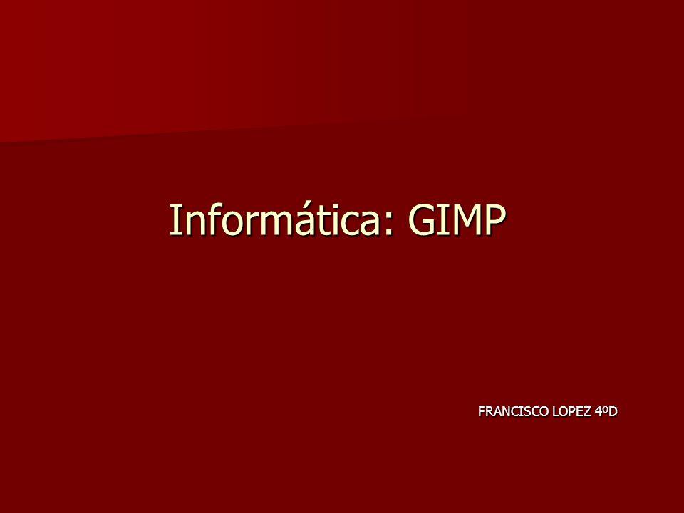 Informática: GIMP FRANCISCO LOPEZ 4ºD FRANCISCO LOPEZ 4ºD