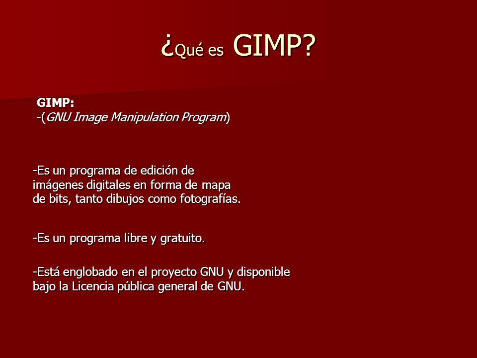 ¿Qué es GIMP? -Es un programa de edición de imágenes digitales en forma de mapa de bits, tanto dibujos como fotografías. -Es un programa libre y gratu