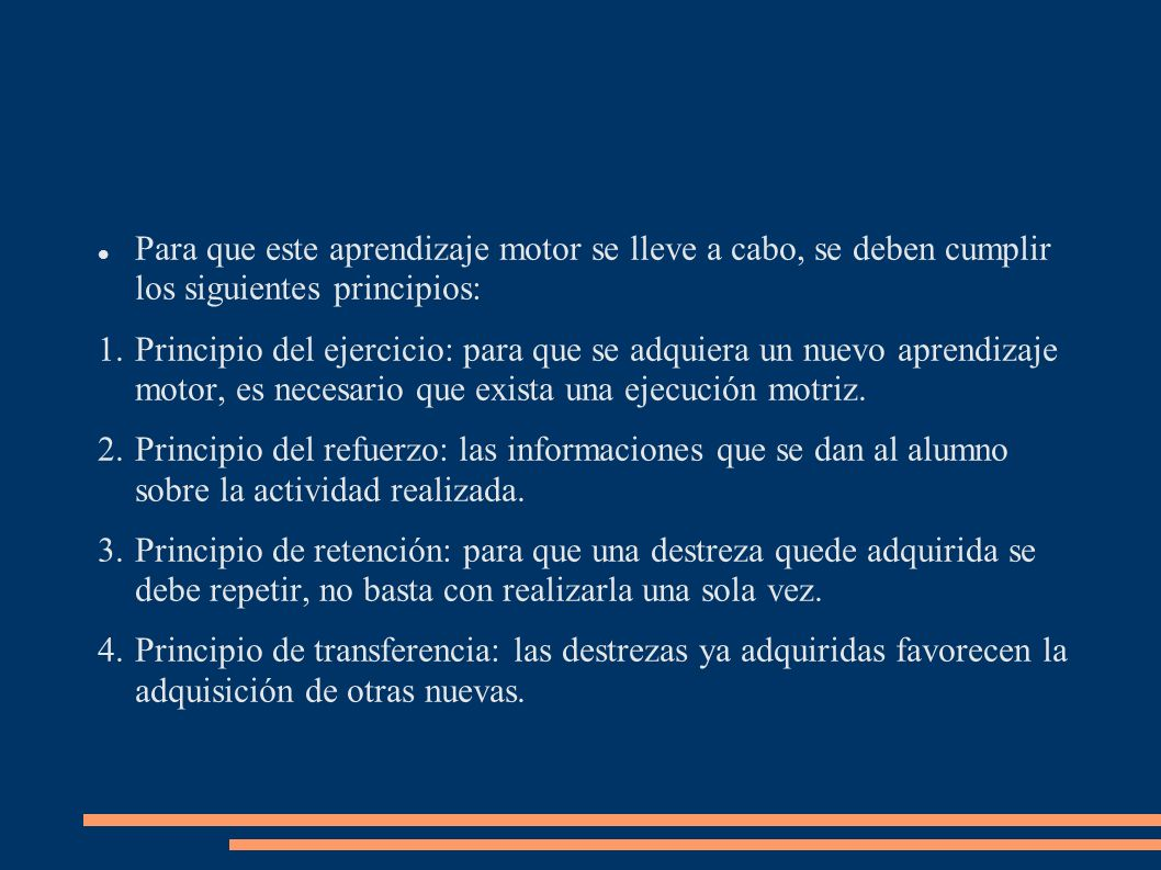 Para que este aprendizaje motor se lleve a cabo, se deben cumplir los siguientes principios: 1.Principio del ejercicio: para que se adquiera un nuevo