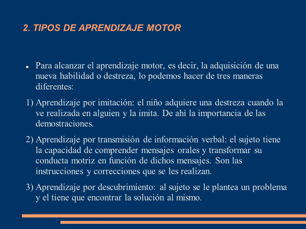 2. TIPOS DE APRENDIZAJE MOTOR Para alcanzar el aprendizaje motor, es decir, la adquisición de una nueva habilidad o destreza, lo podemos hacer de tres