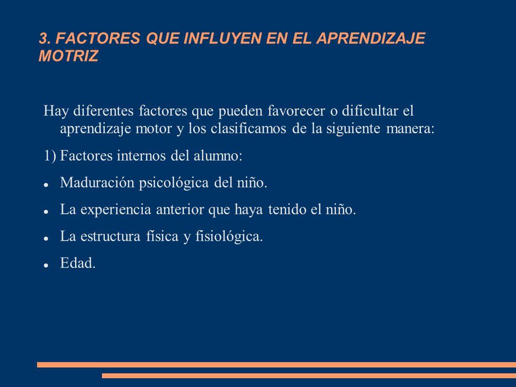 3. FACTORES QUE INFLUYEN EN EL APRENDIZAJE MOTRIZ Hay diferentes factores que pueden favorecer o dificultar el aprendizaje motor y los clasificamos de