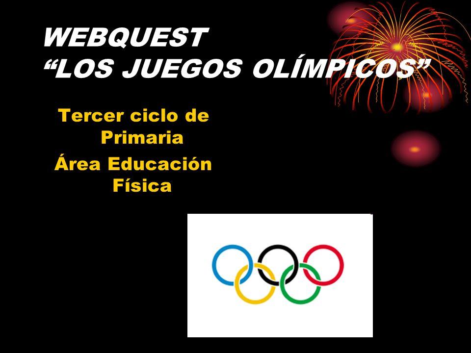 WEBQUEST LOS JUEGOS OLÍMPICOS Tercer ciclo de Primaria Área Educación Física