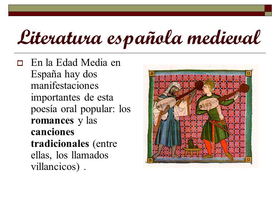 Literatura española medieval En la Edad Media en España hay dos manifestaciones importantes de esta poesía oral popular: los romances y las canciones