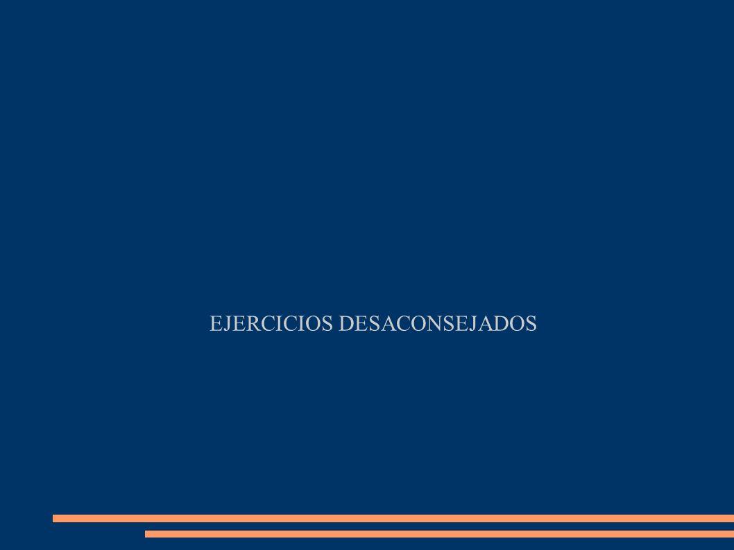 1.EJERCICIOS DESACONSEJADOS EN LA COLUMNA VERTEBRAL 2.EJERCICIOS DESACONSEJADOS EN NÚCLEOS ARTICULARES 3.EJERCICIOS DESACONSEJADOS EN EL TRABAJO ABDOMINAL