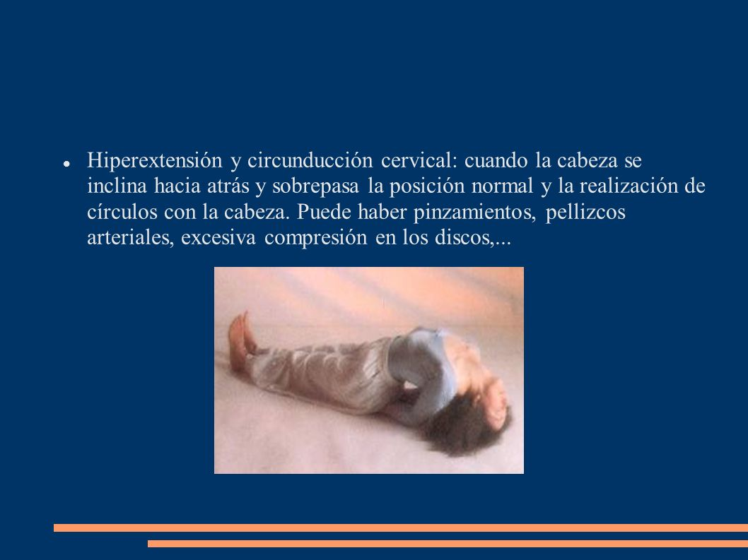 Hiperextensión y circunducción cervical: cuando la cabeza se inclina hacia atrás y sobrepasa la posición normal y la realización de círculos con la ca