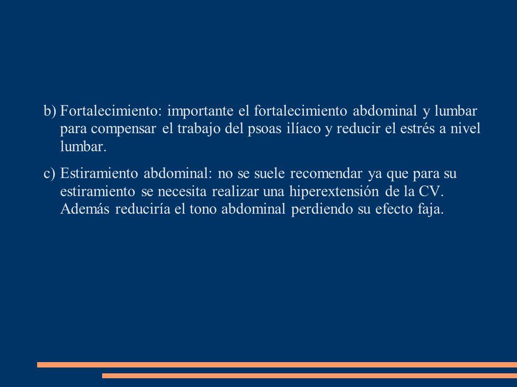 b)Fortalecimiento: importante el fortalecimiento abdominal y lumbar para compensar el trabajo del psoas ilíaco y reducir el estrés a nivel lumbar. c)E