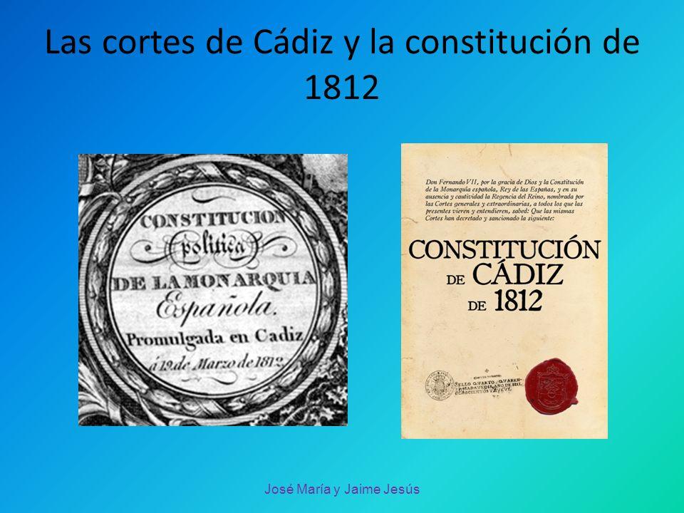 Las cortes de Cádiz y la constitución de 1812 José María y Jaime Jesús