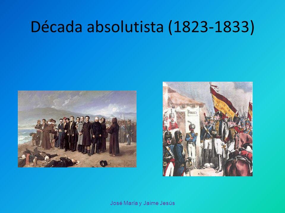 Década absolutista (1823-1833) José María y Jaime Jesús