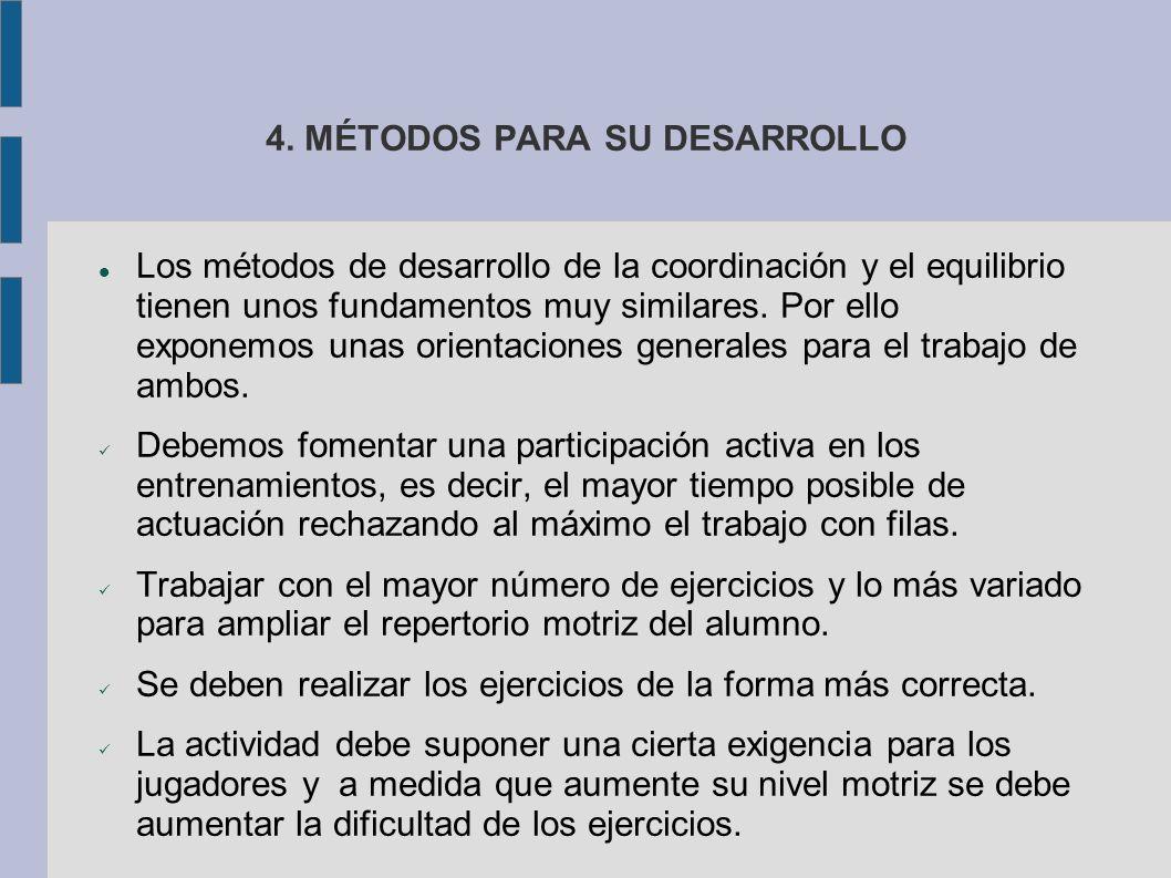 4. MÉTODOS PARA SU DESARROLLO Los métodos de desarrollo de la coordinación y el equilibrio tienen unos fundamentos muy similares. Por ello exponemos u