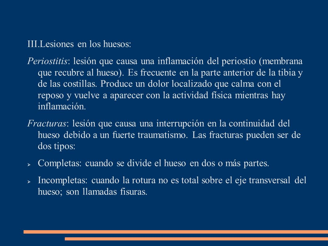 III.Lesiones en los huesos: Periostitis: lesión que causa una inflamación del periostio (membrana que recubre al hueso). Es frecuente en la parte ante