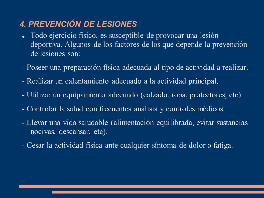 4. PREVENCIÓN DE LESIONES Todo ejercicio físico, es susceptible de provocar una lesión deportiva. Algunos de los factores de los que depende la preven